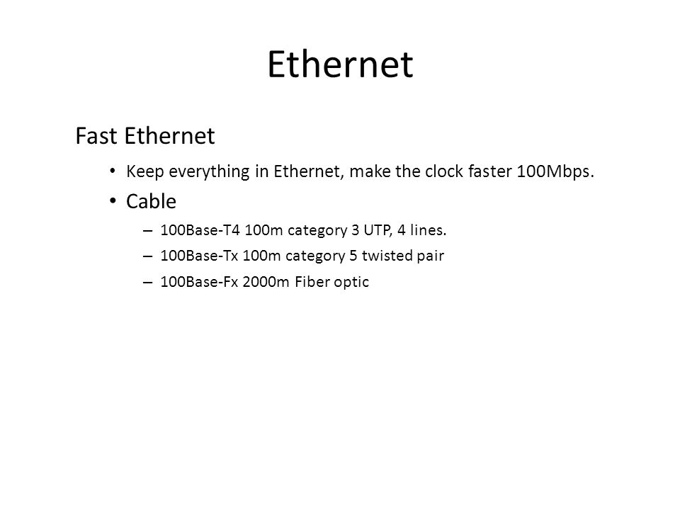 Ethernet Fast Ethernet Keep everything in Ethernet, make the clock faster 100Mbps.