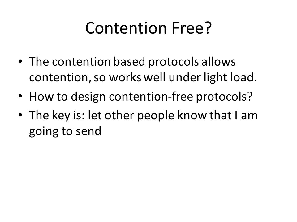 Contention Free.The contention based protocols allows contention, so works well under light load.