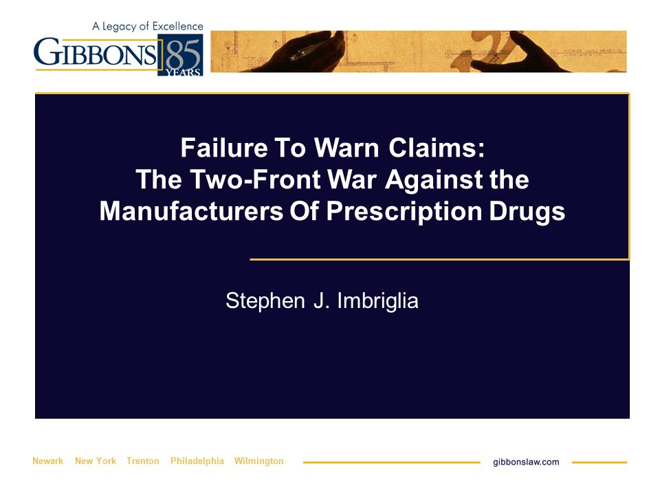 Newark New York Trenton Philadelphia Wilmington Failure To Warn Claims: The Two-Front War Against the Manufacturers Of Prescription Drugs Stephen J.