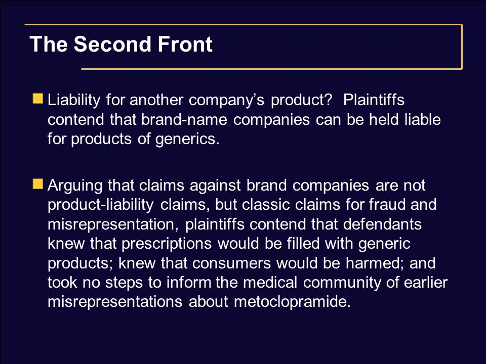 The Second Front Liability for another company's product? Plaintiffs contend that brand-name companies can be held liable for products of generics. Ar