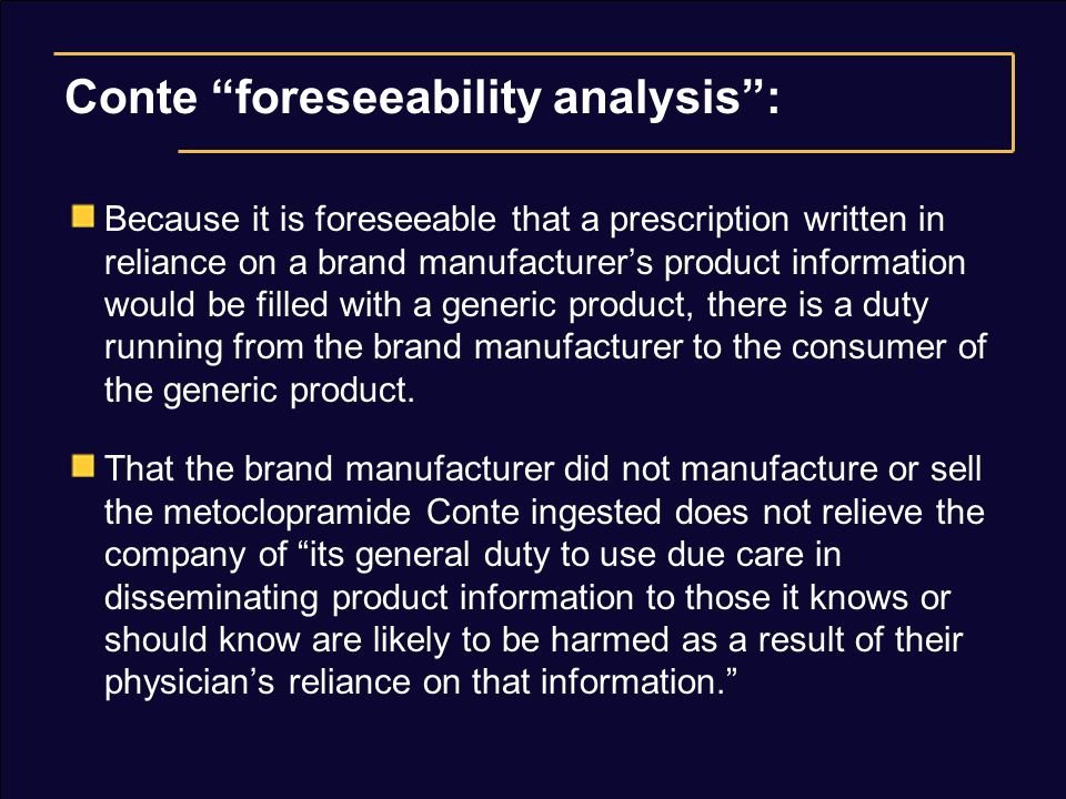"Conte ""foreseeability analysis"": Because it is foreseeable that a prescription written in reliance on a brand manufacturer's product information would"