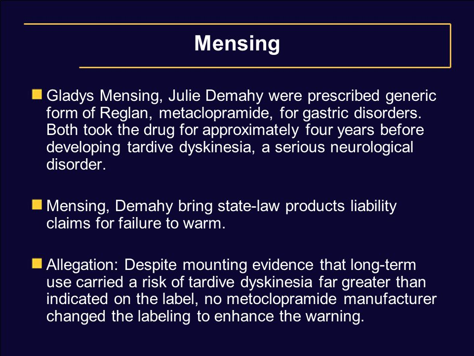 Mensing Gladys Mensing, Julie Demahy were prescribed generic form of Reglan, metaclopramide, for gastric disorders. Both took the drug for approximate