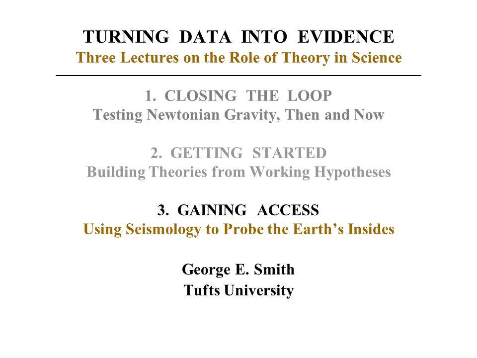 TURNING DATA INTO EVIDENCE Three Lectures on the Role of Theory in Science 1.