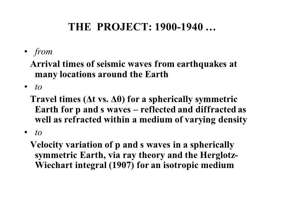 THE PROJECT: 1900-1940 … from Arrival times of seismic waves from earthquakes at many locations around the Earth to Travel times (Δt vs.