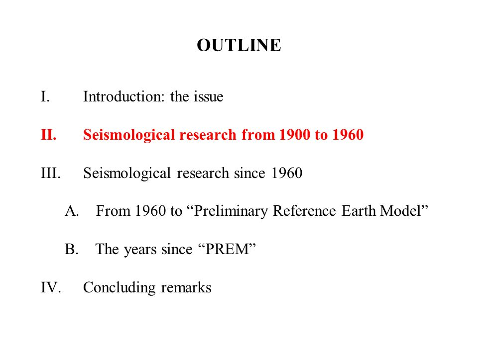 OUTLINE I.Introduction: the issue II.Seismological research from 1900 to 1960 III.Seismological research since 1960 A.