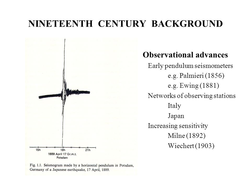 NINETEENTH CENTURY BACKGROUND Observational advances Early pendulum seismometers e.g.