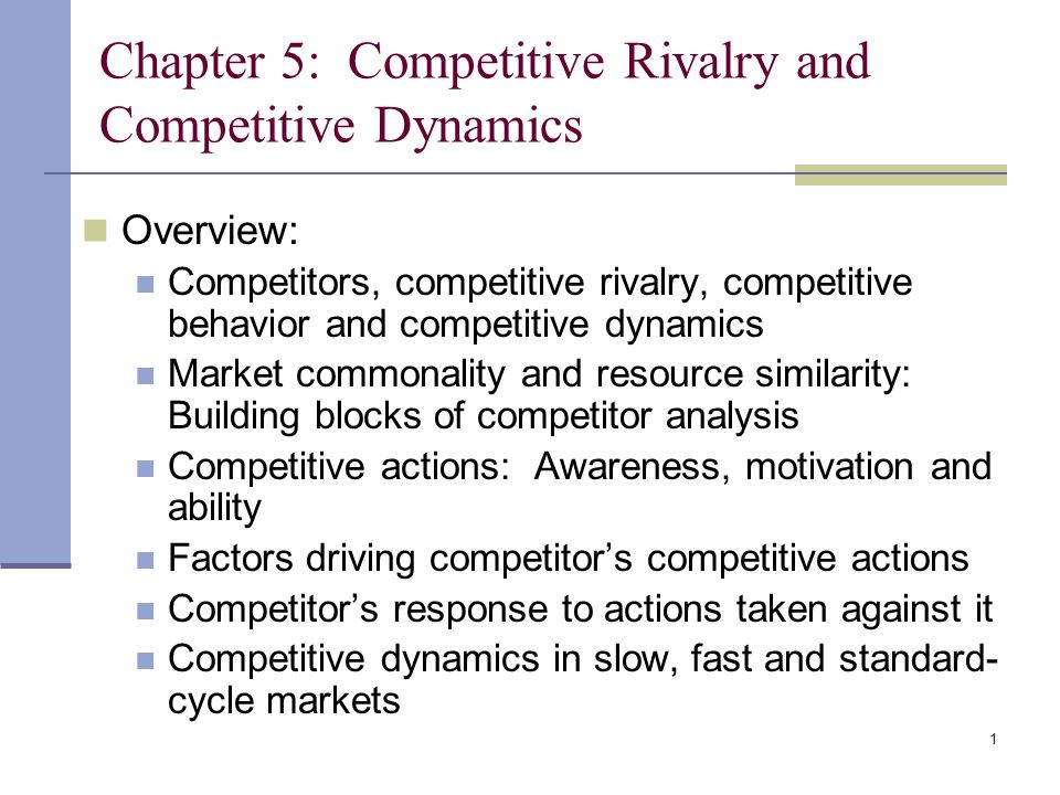 1 Chapter 5: Competitive Rivalry and Competitive Dynamics Overview: Competitors, competitive rivalry, competitive behavior and competitive dynamics Ma