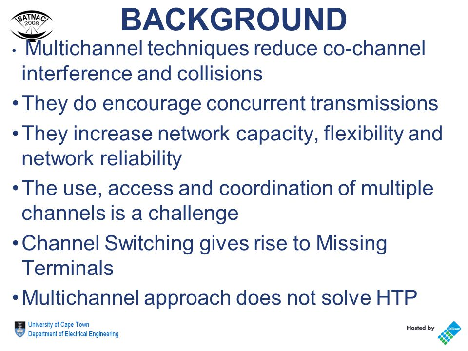 BACKGROUND Multichannel techniques reduce co-channel interference and collisions They do encourage concurrent transmissions They increase network capa