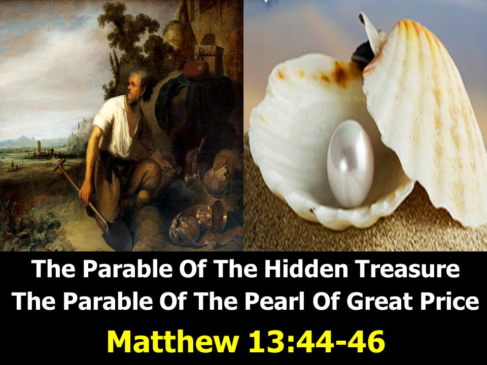 The Application  Difference between the 2 parables – The Hidden Treasure  The man was not looking for treasure  He sort of stumbled upon it  People are occupied with life's mundane activities with little/no spiritual concern The Hidden Treasure The Pearl Of Great Price Matt 13:44-46