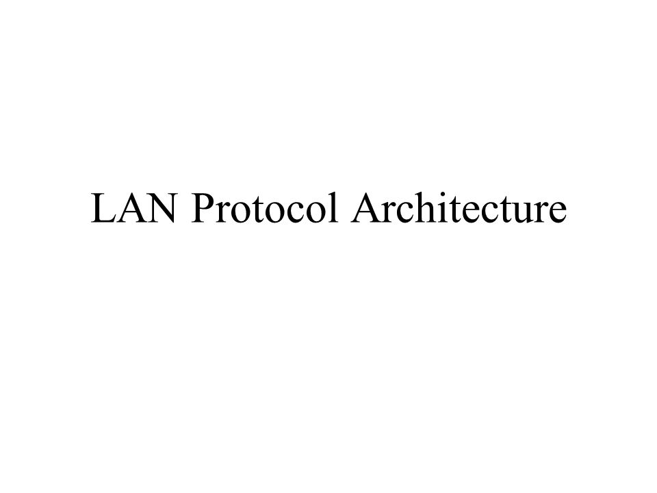 Lower layers of OSI model IEEE 802 reference model, is a standardized protocol architecture for LANs, which describes: –Physical layer.