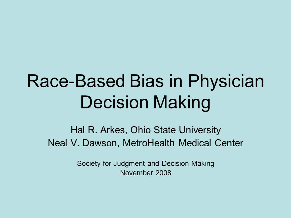 Race-Based Bias in Physician Decision Making Hal R.