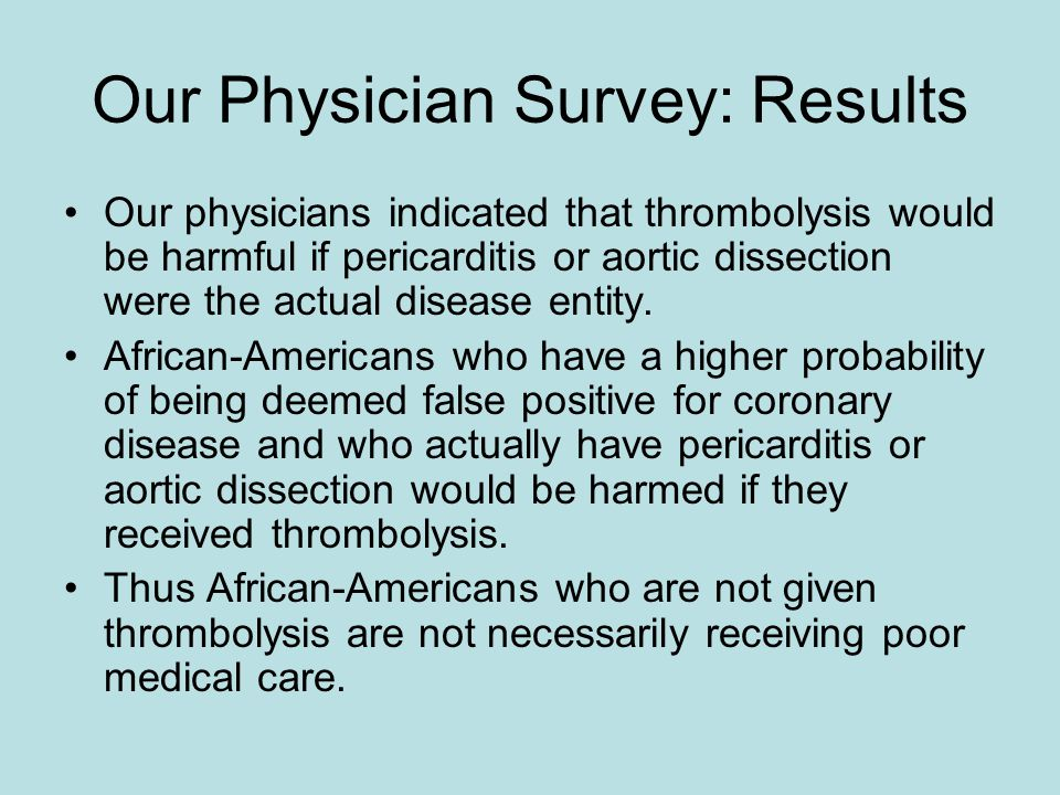 Our Physician Survey: Results Our physicians indicated that thrombolysis would be harmful if pericarditis or aortic dissection were the actual disease entity.