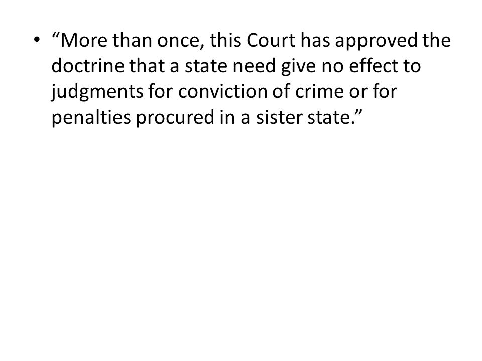 More than once, this Court has approved the doctrine that a state need give no effect to judgments for conviction of crime or for penalties procured in a sister state.