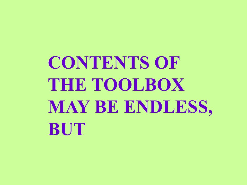 CONTENTS OF THE TOOLBOX MAY BE ENDLESS, BUT