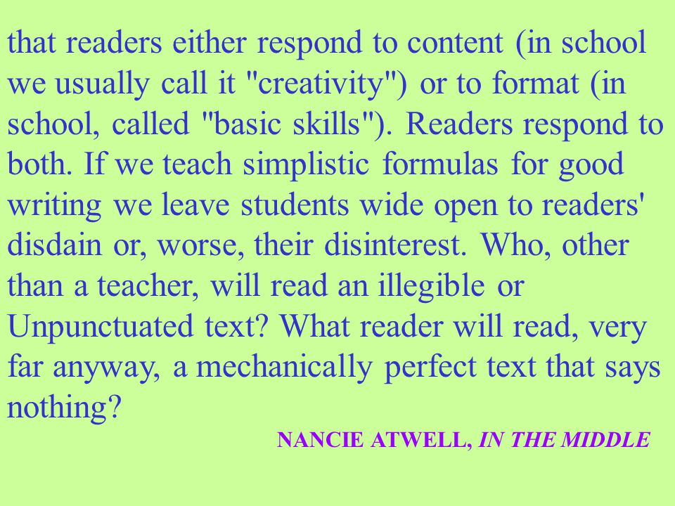 that readers either respond to content (in school we usually call it creativity ) or to format (in school, called basic skills ).