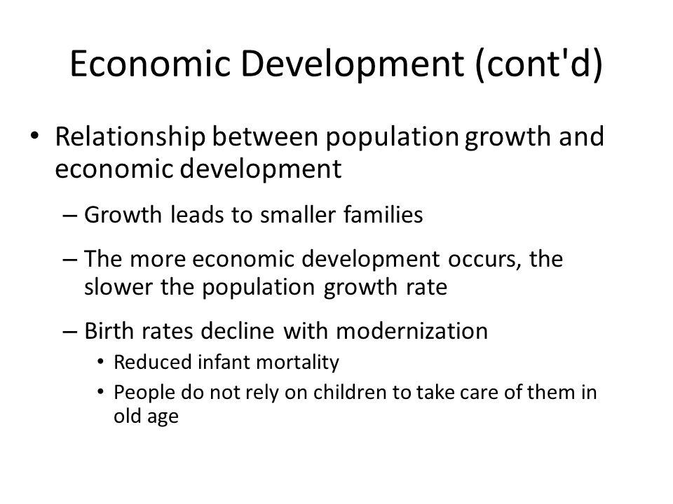Economic Development (cont'd) Relationship between population growth and economic development – Growth leads to smaller families – The more economic d