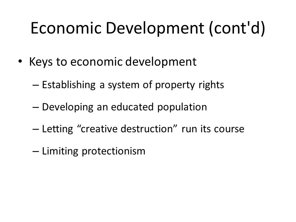 """Economic Development (cont'd) Keys to economic development – Establishing a system of property rights – Developing an educated population – Letting """"c"""