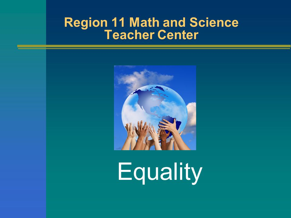 Region 11 Math and Science Teacher Center Equality