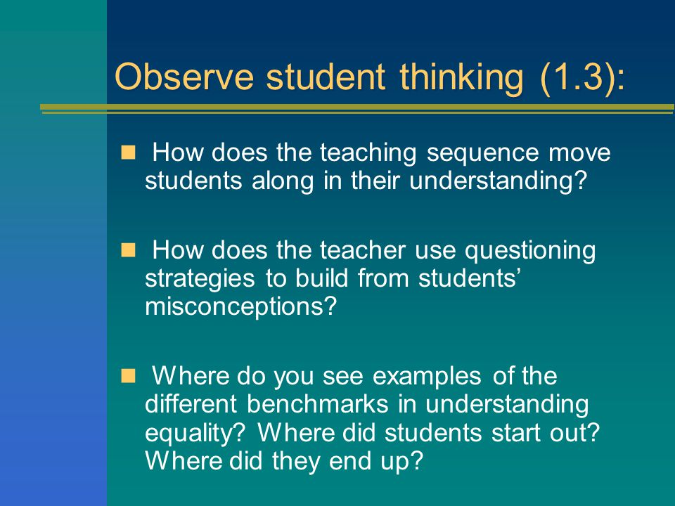 Observe student thinking (1.3): How does the teaching sequence move students along in their understanding.