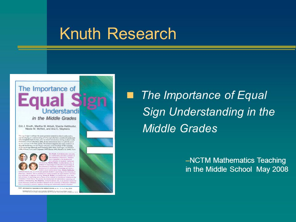 The Importance of Equal Sign Understanding in the Middle Grades –NCTM Mathematics Teaching in the Middle School May 2008 Knuth Research