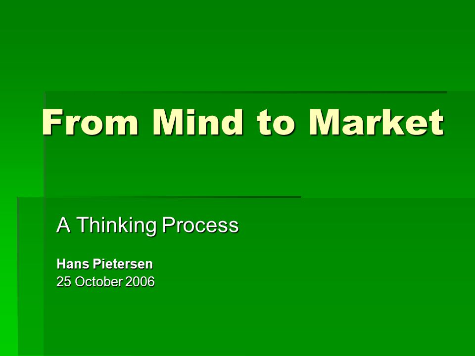 From Mind to Market A Thinking Process Hans Pietersen 25 October 2006