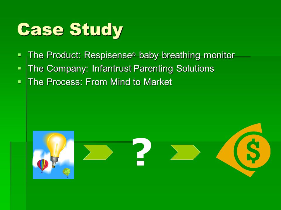 Case Study  The Product: Respisense ® baby breathing monitor  The Company: Infantrust Parenting Solutions  The Process: From Mind to Market