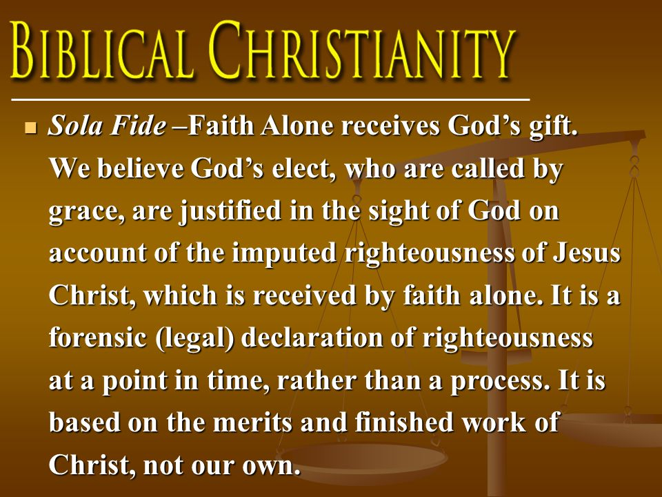 Sola Fide –Faith Alone receives God's gift.