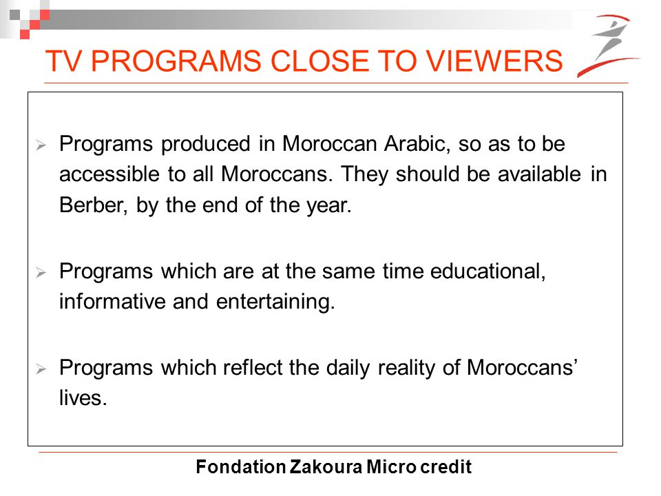 Fondation Zakoura Micro credit  Programs produced in Moroccan Arabic, so as to be accessible to all Moroccans.