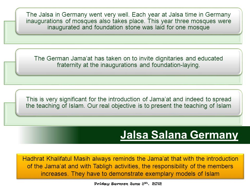 Jalsa Salana Germany The Jalsa in Germany went very well. Each year at Jalsa time in Germany inaugurations of mosques also takes place. This year thre