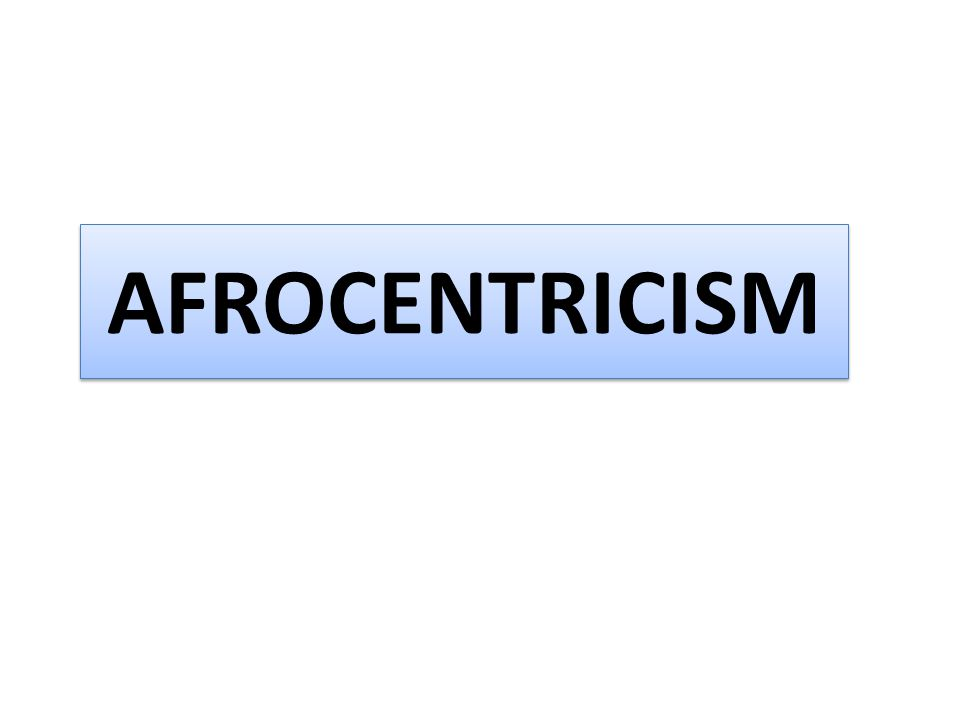 Afrocentricism Molefi Kete Asante: Temple University Afrocentrism, is a world view that considers African peoples, their cultures, histories, collective struggles, needs and aspirations, to be central to the interpretation and utilization of data.