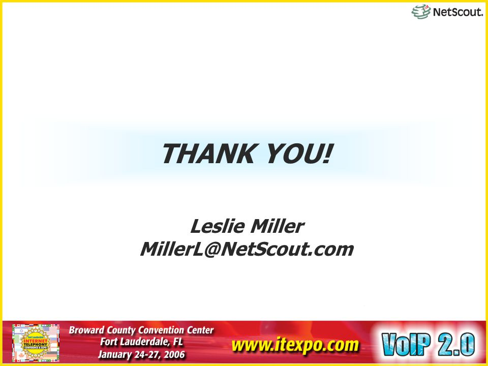 THANK YOU! Leslie Miller MillerL@NetScout.com
