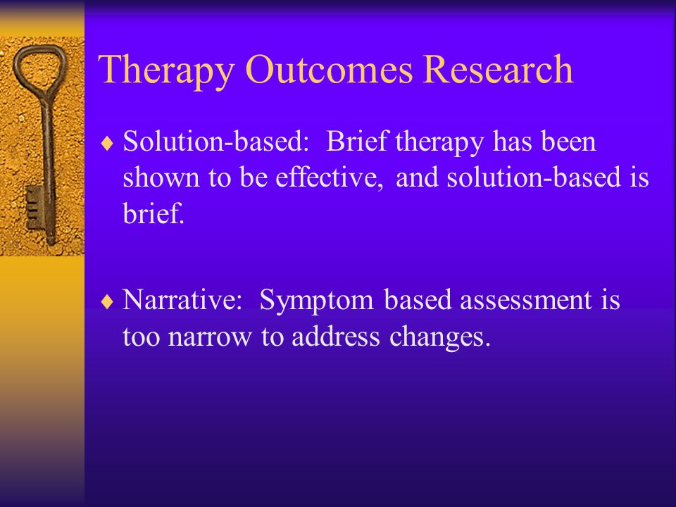 Therapy Outcomes Research  Solution-based: Brief therapy has been shown to be effective, and solution-based is brief.