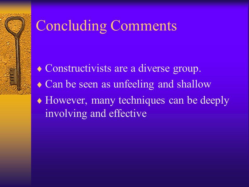 Concluding Comments  Constructivists are a diverse group.