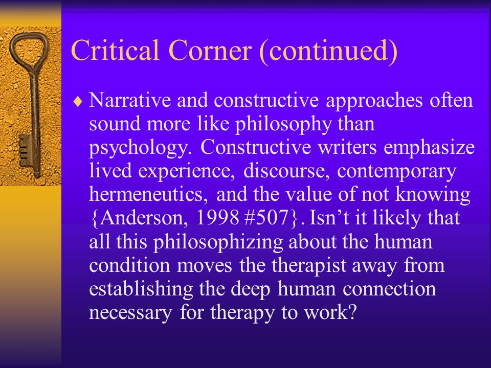 Critical Corner (continued)  Narrative and constructive approaches often sound more like philosophy than psychology.