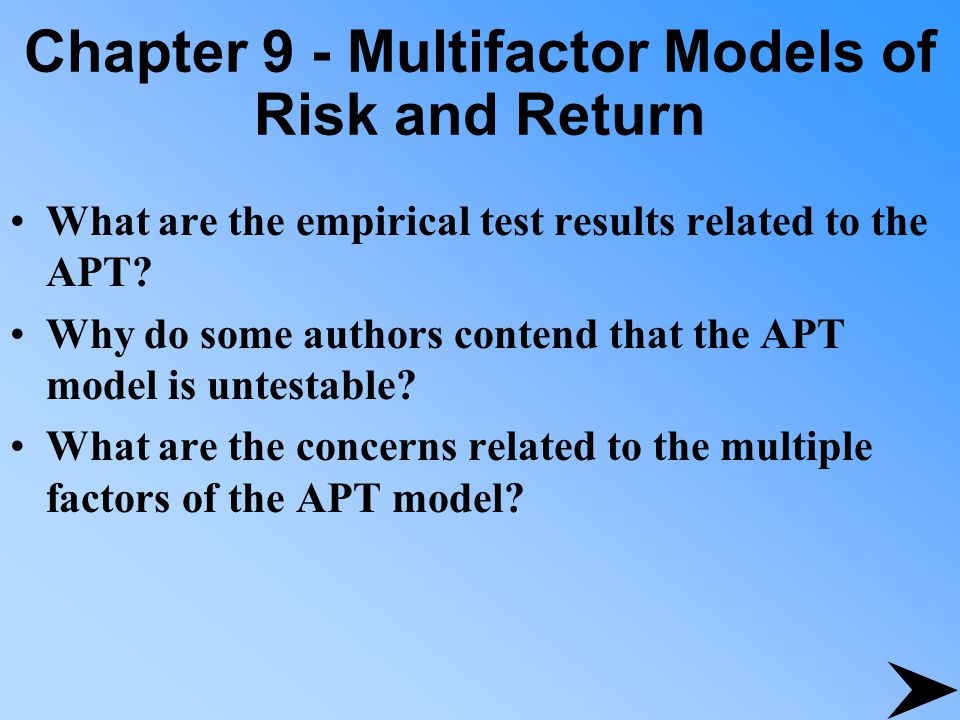Chapter 9 - Multifactor Models of Risk and Return What are the empirical test results related to the APT? Why do some authors contend that the APT mod