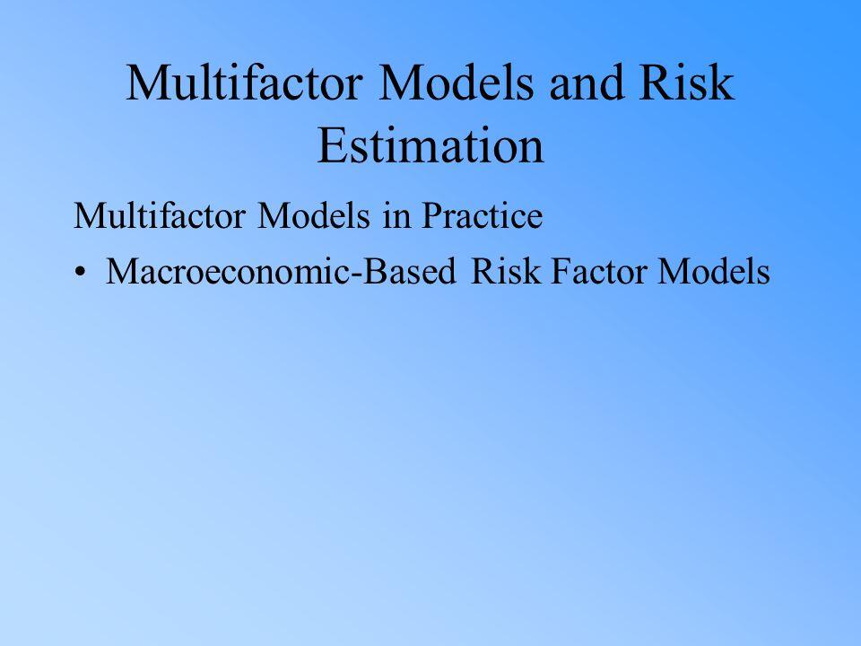 Multifactor Models and Risk Estimation Multifactor Models in Practice Macroeconomic-Based Risk Factor Models