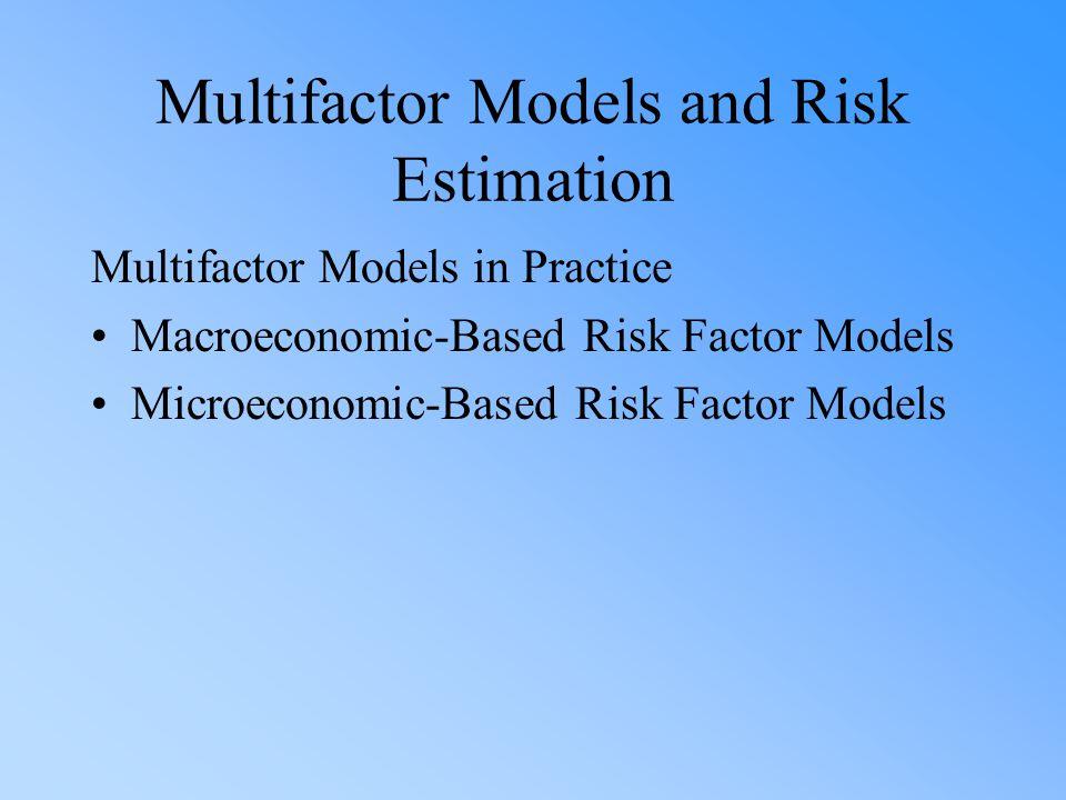 Multifactor Models and Risk Estimation Multifactor Models in Practice Macroeconomic-Based Risk Factor Models Microeconomic-Based Risk Factor Models