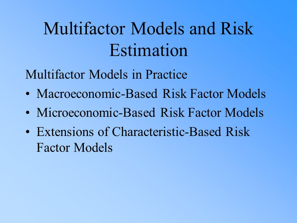 Multifactor Models and Risk Estimation Multifactor Models in Practice Macroeconomic-Based Risk Factor Models Microeconomic-Based Risk Factor Models Extensions of Characteristic-Based Risk Factor Models