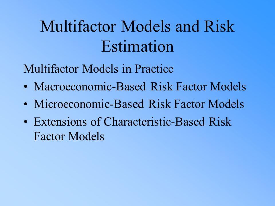 Multifactor Models and Risk Estimation Multifactor Models in Practice Macroeconomic-Based Risk Factor Models Microeconomic-Based Risk Factor Models Ex