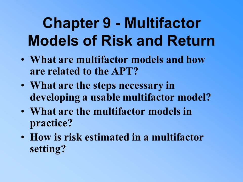 Chapter 9 - Multifactor Models of Risk and Return What are multifactor models and how are related to the APT.