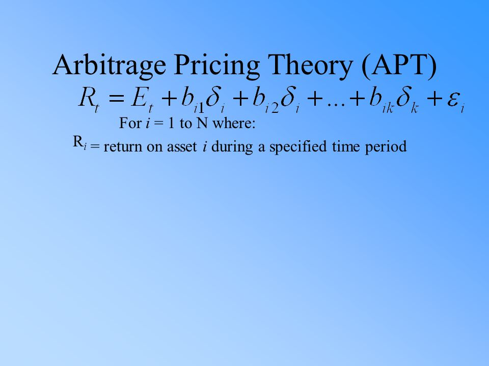 Arbitrage Pricing Theory (APT) For i = 1 to N where: = return on asset i during a specified time period RiRi