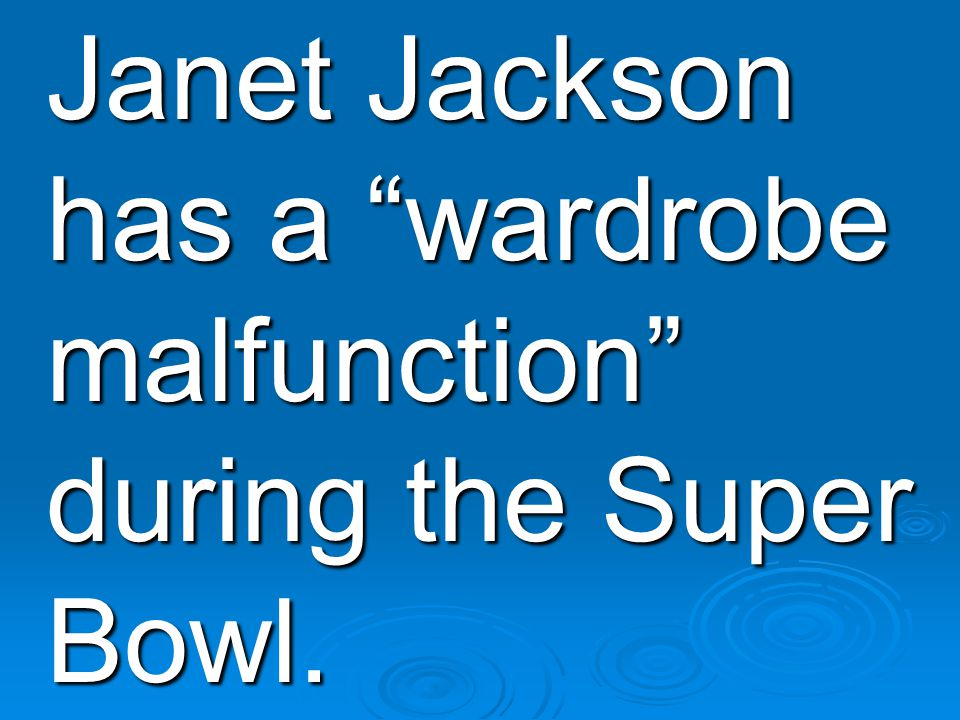 Janet Jackson has a wardrobe malfunction during the Super Bowl.