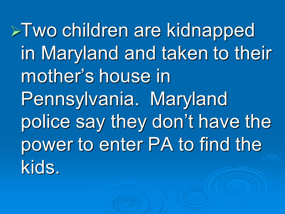 Two children are kidnapped in Maryland and taken to their mother's house in Pennsylvania.
