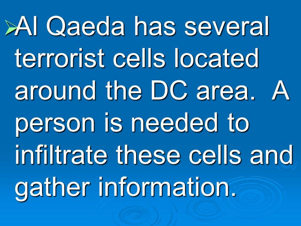  Al Qaeda has several terrorist cells located around the DC area.