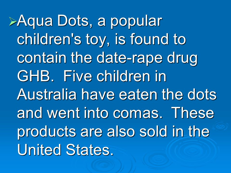  Aqua Dots, a popular children s toy, is found to contain the date-rape drug GHB.