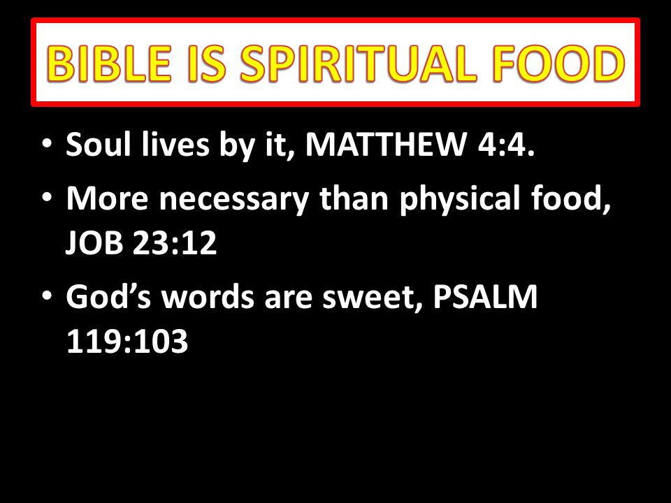 Soul lives by it, MATTHEW 4:4. Soul lives by it, MATTHEW 4:4.