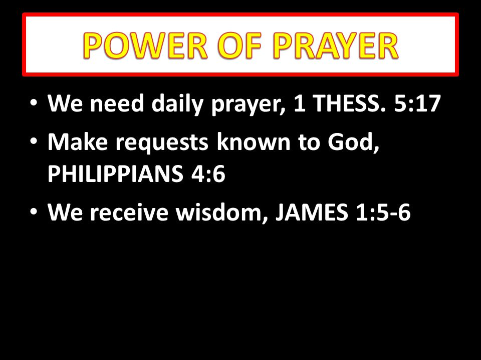 We need daily prayer, 1 THESS. 5:17 We need daily prayer, 1 THESS.