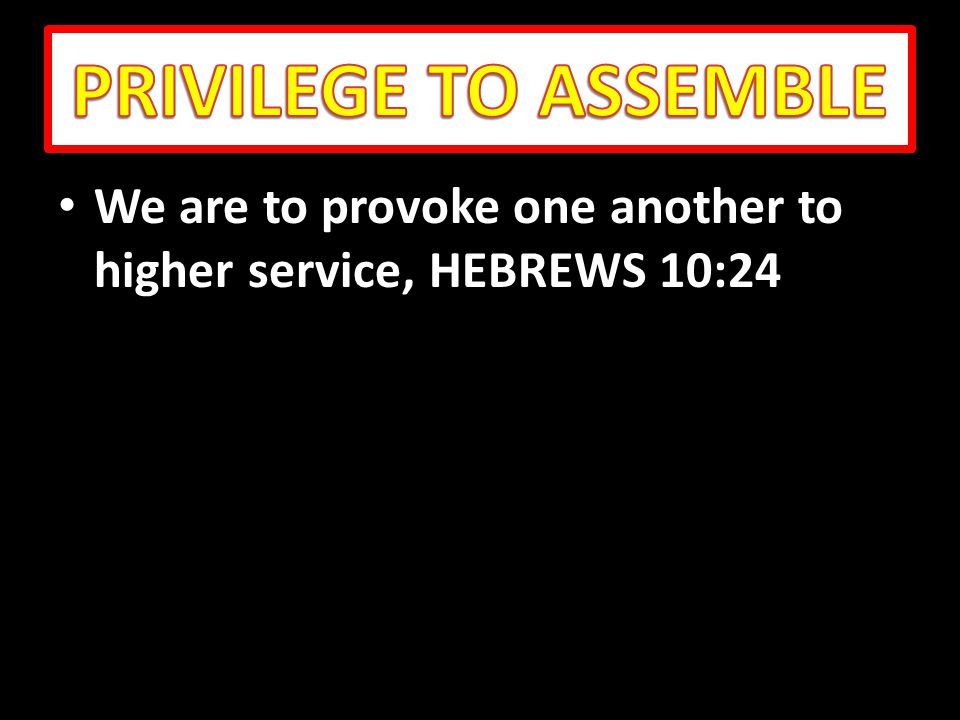 We are to provoke one another to higher service, HEBREWS 10:24 We are to provoke one another to higher service, HEBREWS 10:24