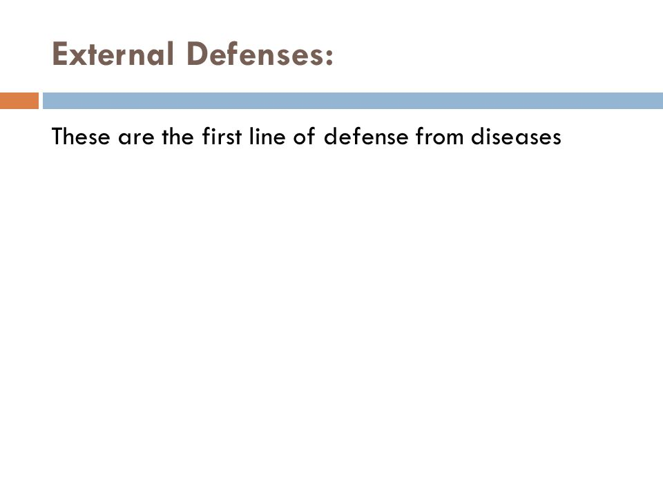 External Defenses: These are the first line of defense from diseases