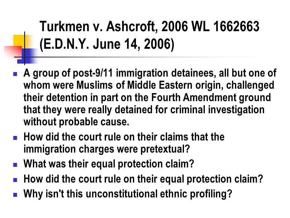 Turkmen v. Ashcroft, 2006 WL 1662663 (E.D.N.Y. June 14, 2006) A group of post-9/11 immigration detainees, all but one of whom were Muslims of Middle E
